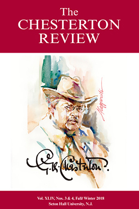 The Chesterton Review Vol. 44 Nos 3+4 Fall and Winter (2018)